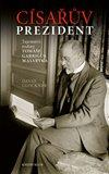 Císařův prezident (Tajemství rodiny Tomáše Garrigua Masaryka) - obálka