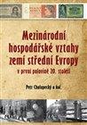 Mezinárodní hospodářské vztahy zemí střední Evropy v první pol. 20. století