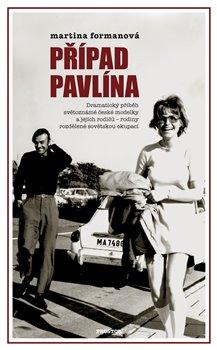 Případ Pavlína. Dramatický příběh světoznámé české modelky a jejích rodičů – rodiny rozdělené sovětskou okupací - Martina Formanová