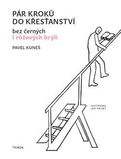 Pár kroků do křesťanství. bez černých i růžových brýlí - Pavel Kuneš