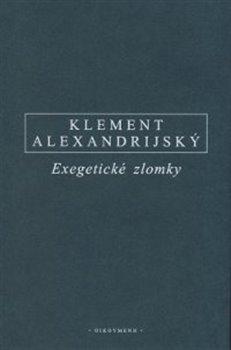 Exegetické zlomky. Eclogae Propheticae - Hypotyposes - Klement Alexandrijský