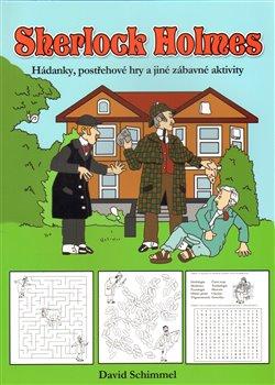 Sherlock Holmes. Hádanky, postřehové hry a jiné zábavné aktivity - David Schimmell