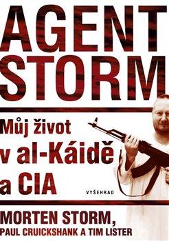 Agent Storm. Můj život v al-Káidě a CIA - Tim Lister, Morten Storm, Paul Cruikshank