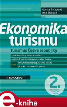 Ekonomika turismu. Turismus České republiky - 2., aktualizované a rozšířené vydání - Jitka Zichová, Monika Palatková e-kniha
