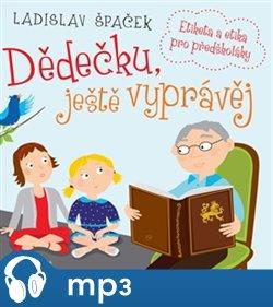 Dědečku, ještě vyprávěj, mp3 - Ladislav Špaček