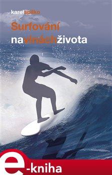 Surfování na vlnách života - Karel Spilko e-kniha