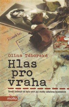 Hlas pro vraha. Téměř šedesát let byla smrt její matky zahalena tajemstvím - Olina Táborská