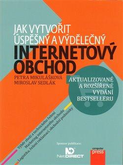Jak vytvořit úspěšný a výdělečný internetový obchod - Miroslav Sedlák, Petra Mikulášková