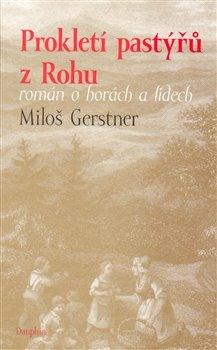 Prokletí pastýřů z Rohu. román o horách a lidech - Miloš Gerstner