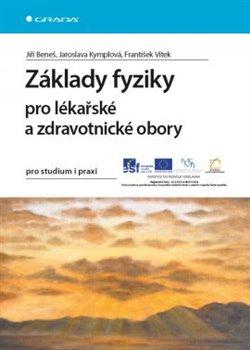 Základy fyziky pro lékařské a zdravotnické obory. pro studium i praxi - Jaroslava Kymplová, František Vítek, Jiří Beneš