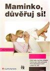 Obálka knihy Maminko, důvěřuj si!