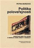 Politika poloveřejnosti (Narativní analýza sporů o demolici domu hrůzy u Radbuzy) - obálka