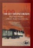 100 let místní dráhy Kutná Hora - Zruč nad Sázavou - obálka