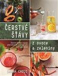 Čerstvé šťávy z ovoce a zeleniny (Čerstvé domácí nápoje plné vitamínů a energie pro chuť i pro zdraví) - obálka