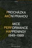 Procházka akční Prahou (Akce, performance, happeningy 1949 - 1989) - obálka