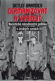 Germanizovat a vysídlit (Nacistická národnostní politika v českých zemích) - obálka