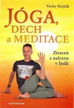 Jóga, dech a meditace. Ztracen a nalezen v Indii - Václav Krejčík