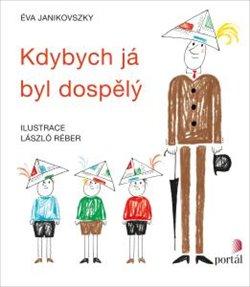 Kdybych já byl dospělý - Éva Janikovszky