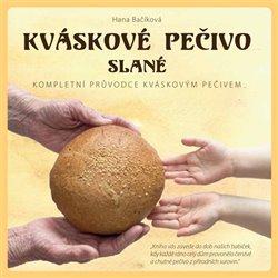 Kváskové pečivo slané. Kompletní průvodce kváskovým pečivem - Hana Bačíková
