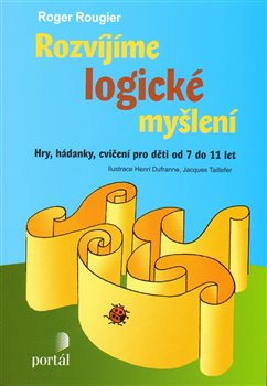 Rozvíjíme logické myšlení. Hry, hádanky, cvičení pro děti od 7 do 11 let - Roger Rougier