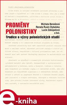 Proměny polonistiky. Tradice a výzvy polonistických studií - Renata Rusin Dybalská, Lucie Zakopalová, Michala Benešová e-kniha