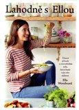 Lahodně s Ellou (Úžasné přísady a neuvěřitelná jídla, které bude vaše tělo milovat) - obálka
