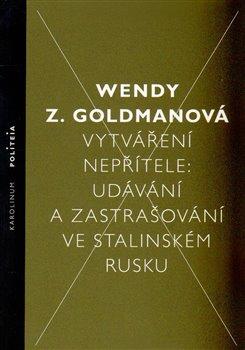 Vytváření nepřítele. Udávání a zastrašování ve stalinském Rusku - Wendy Z. Goldman