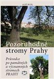 Pozoruhodné stromy Prahy (Průvodce po památných a významných stromech Prahy) - obálka