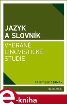 Jazyk a slovník. Vybrané lingvistické studie - František Čermák e-kniha