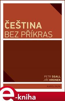 Čeština bez příkras - Jiří Hronek, Petr Sgall e-kniha