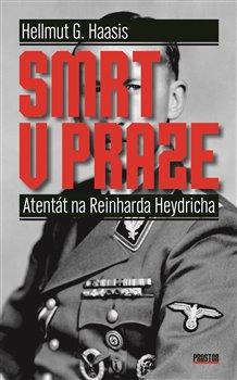 Smrt v Praze. Atentát na Reinharda Heydricha - Hellmut G. Haasis
