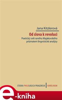 Od slova k revoluci. Poetický svět raného Majakovského prizmatem lingvistické analýzy - Jana Kitzlerová e-kniha