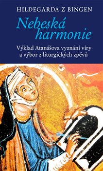 Nebeská harmonie. Výklad Atanášova vyznání víry a výbor z liturgických zpěvů - Hildegarda z Bingen, Miroslav Zvelebil