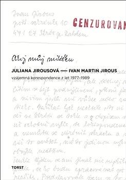 Ahoj můj miláčku. Vzájemná korespondence z let 1977-1989 - Juliana Jirousová, Ivan Martin Jirous