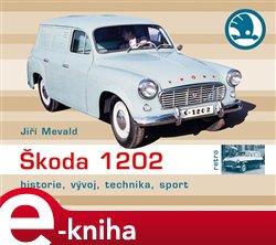 Škoda 1202. historie, vývoj, technika, sport - Jiří Mewald e-kniha