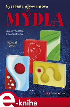 Mýdla. vyrábíme glycerinová mýdla - Jaroslav Šabatka, Hana Svatoňová e-kniha