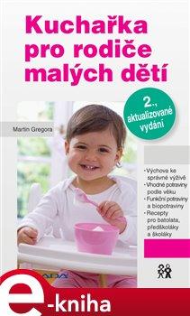 Kuchařka pro rodiče malých dětí. 2., aktualizované vydání - Martin Gregora e-kniha