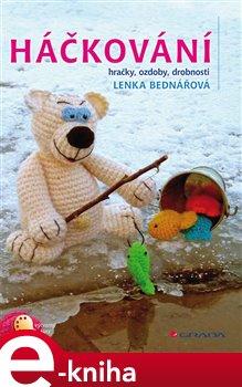 Háčkování. hračky, ozdoby, drobnosti - Lenka Bednářová e-kniha