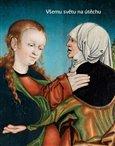 Všemu světu na útěchu (Sochařství a malířství na Chomutovsku a Kadaňsku 1350-1590) - obálka