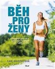 Běh pro ženy (Kompletní průvodce běžeckým sportem pro každou ženu) - obálka