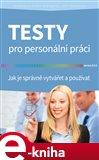 Testy pro personální práci (Jak je správně vytvářet a používat) - obálka