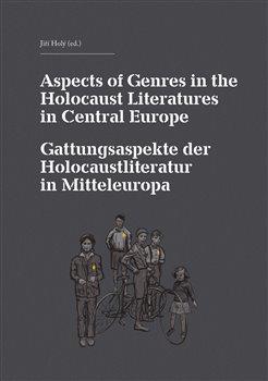 Obálka titulu Aspects of Genres in the Holocaust Literatures in Central Europe / Die Gattungsaspekte der Holocaustliteratur in Mitteleuropa
