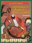 Zlatá kniha indiánských řemesel, tradic a umění - obálka