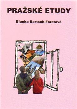 Pražské etudy - Blanka Bartsch-Forstová