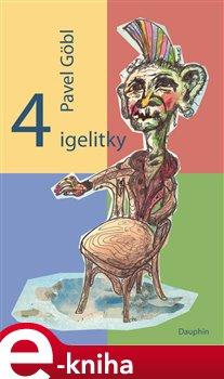 4 igelitky - Pavel Göbl e-kniha