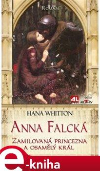 Anna Falcká. Zamilovaná princezna a osamělý král - Hana Whitton e-kniha