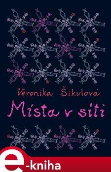 Místa v síti - Veronika Šikulová e-kniha