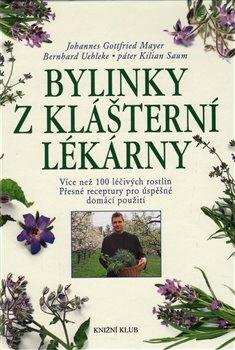 Bylinky z klášterní lékárny. Více než 100 léčivých rostlin - Johannes Gottfried Mayer, Bernhard Uehleke, Kilian Saum
