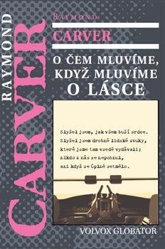 O čem mluvíme, když mluvíme o lásce - Raymond Carver
