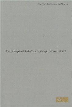 Textologie. Stručný nástin - Dmitrij Sergejevič Lichačov